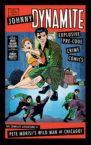 Johnny Dynamite: Explosive Pre-Code Crime Comics—The Complete Adventures of Pete Morisi's Wild Man of Chicagos